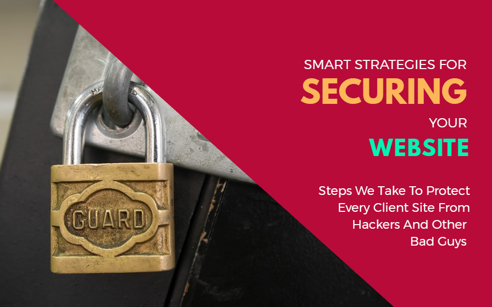 Keys To Website Security (So Your Site Doesn't Get Hacked And Cost You A Fortune)
